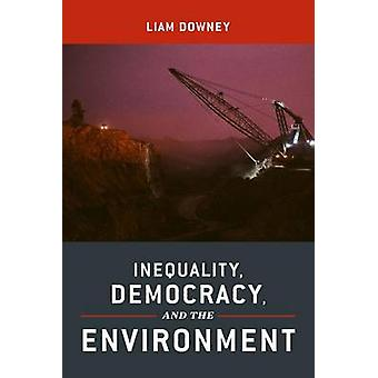Inequality Democracy and the Environment by Downey & Liam