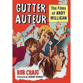 Gutter Auteur - The Films of Andy Milligan by Rob Craig - 978078646597