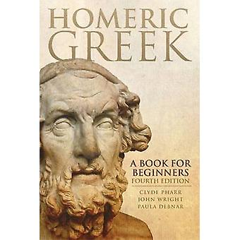 Homeric Greek - A Book for Beginners (4th Revised edition) by Clyde Ph