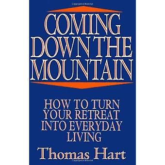 Coming Down the Mountain - How to Turn Your Retreat into Everyday Livi