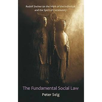 The Fundamental Social Law - Rudolf Steiner on the Work of the Individ