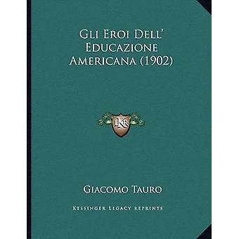 Gli Eroi Dell' Educazione Americana (1902) by Giacomo Tauro - 9781167