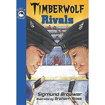 Timberwolf Rivals by Sigmund Brouwer - Graham Ross - 9781554691074 Bo