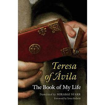 Teresa of Avila - The Book of My Life by Mirabai Starr - 9781590305737