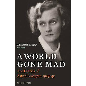 A World Gone Mad - The Diaries of Astrid Lindgren - 1939-45 by Astrid