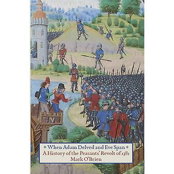 When Adam Delved and Eve Span - A History of the Peasants' Revolt by M