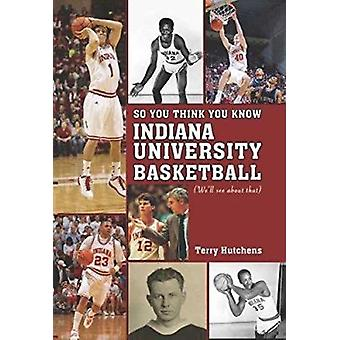 So You Think You Know Indiana University Basketball? - Your Guide to A