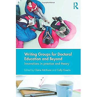 Writing Groups for Doctoral�Education and Beyond:�Innovations in Practice and�Theory