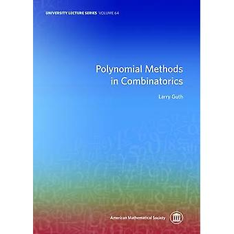 Polynomial Methods in Combinatorics by Larry Guth - 9781470428907 Book