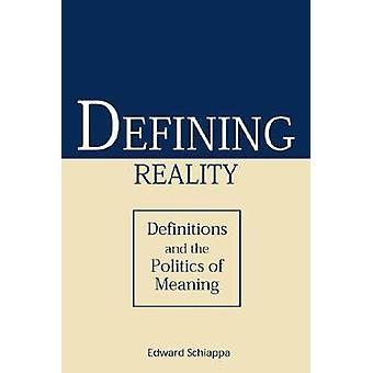 Defining Reality - Definitions and the Politics of Meaning by Edward S
