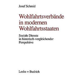 Wohlfahrtsverbnde in modernen Wohlfahrtsstaaten Soziale Dienste in historischvergleichender Perspektive van Schmid & Josef