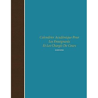Calendrier Academique Pour Les Enseignants Et Les Charges de Cours by Scott & Colin