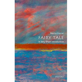 Fairy Tale A Very Short Introduction von Warner & Marina Writer & historian & cultural critic & and novelist Fellow of All Souls College & Oxford