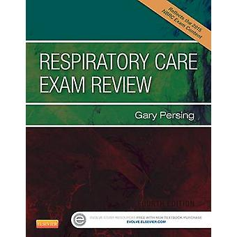 Respiratory Care Exam Review by Gary Persing