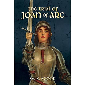 The Trial of Joan of Arc by W.S. Scott