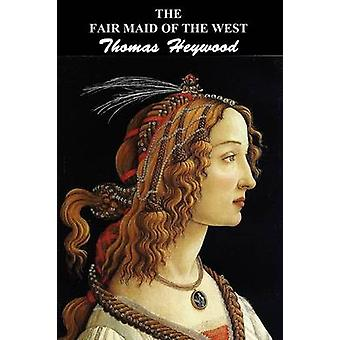 The Fair Maid of the West Part I and Part II by Heywood & Thomas