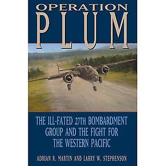 Betrieb Plum: III schicksalhaften 27. Bombardment Group und der Kampf für den Westpazifik (Texas A & M Universität Militärgeschichte Serie)