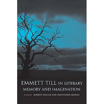Emmett Till in Literary Memory and Imagination by Pollack & Harriet