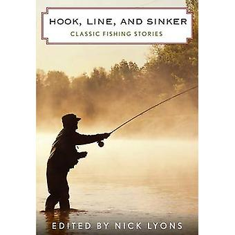 Hook Line and Sinker Classic Fishing Stories 1st Edition by Lyons & Nick