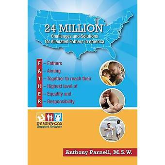 24 Million Challenges and Solutions for Alienated Fathers in America by Parnell & Anthony
