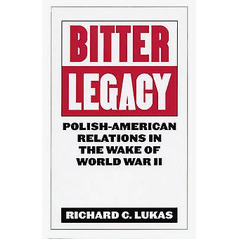 Bitter Legacy PolishAmerican Relations in the Wake of World War II by Lukas & Richard C.