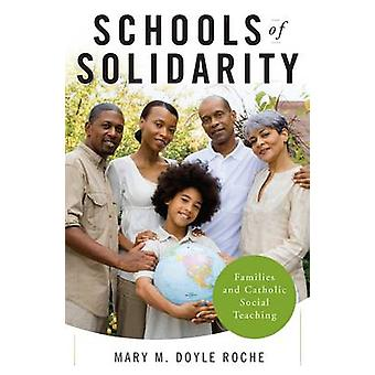 Schools of Solidarity Families and Catholic Social Teaching by Doyle Roche & Mary M