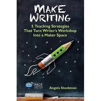 Mark Writing 5 Teaching Strategies That Turn Writers Workshop Into a Maker Space by Stockman & Angela