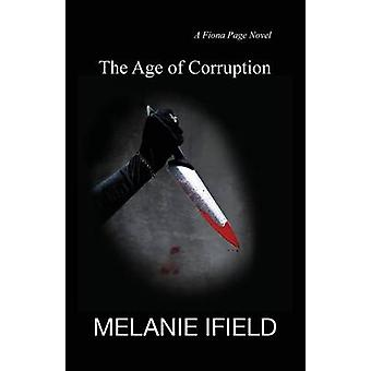 The Age of Corruption An adventure thriller by Ifield & Melanie R.
