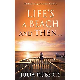 Lifes a Beach and Then... by Roberts & Julia
