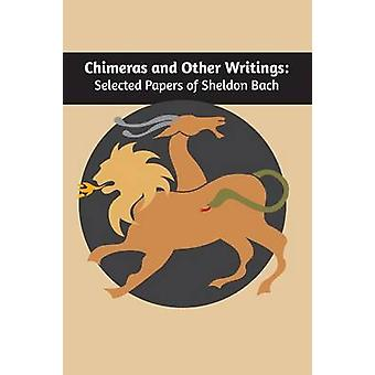 Chimeras and other writings Selected Papers of Sheldon Bach by Bach & Sheldon