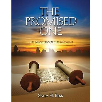 The Promised One The Mystery of the Messiah by Berk & Sally H.