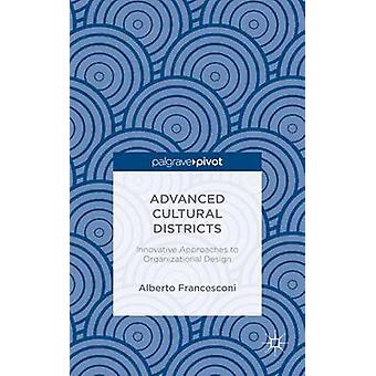 Advanced Cultural Districts Innovative Approaches to Organizational Designs by Francesconi & Alberto