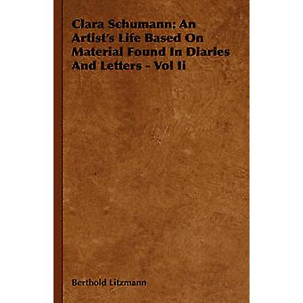Clara Schumann An Artists Life Based on Material Found in Diaries and Letters  Vol II by Litzmann & Berthold