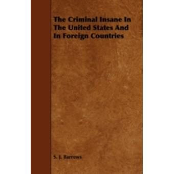 The Criminal Insane in the United States and in Foreign Countries by Barrows & S. J.