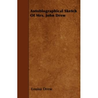 Autobiographical Sketch Of Mrs. John Drew by Drew & Louisa