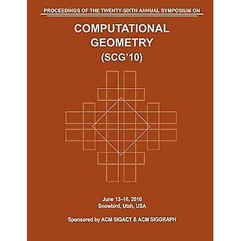 SCG 10 Proceedings of the 26th Annual Symposium on Computational Geometry by Computational Geometry Conference