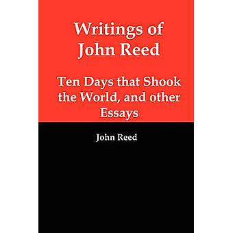 Writings of John Reed Ten Days That Shook the World and Other Essays by Reed & John