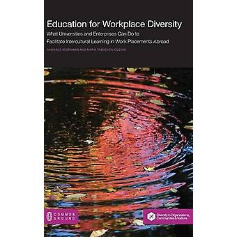 Education for Workplace Diversity What Universities and Enterprises Can Do to Facilitate Intercultural Learning in Work Placements and Abroad by Abermann & Gabriele