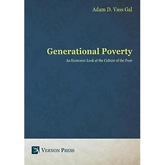 Generational Poverty An Economic Look at the Culture of the Poor by Vass Gal & Adam D