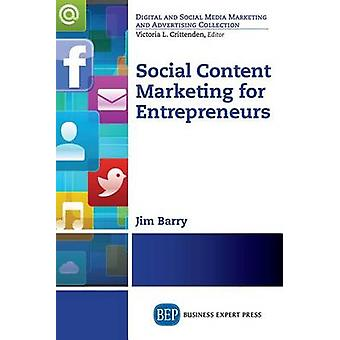 Social Content Marketing for Entrepreneurs by Barry & James M.