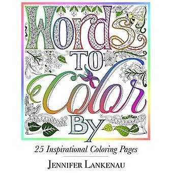 Words to Color By 25 Inspirational Coloring Pages by Lankenau & Jennifer