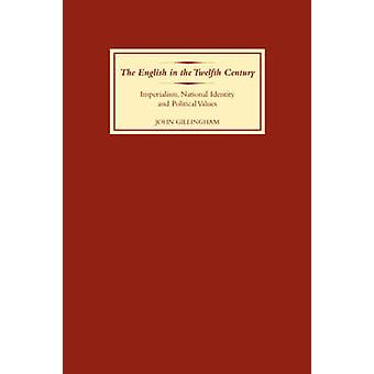 The English in the Twelfth Century Imperialism National Identity and Political Values by Gillingham & John