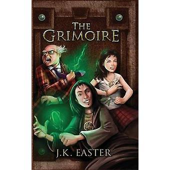 The Grimoire by Easter & Jason Kurt