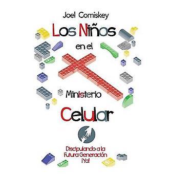 Los Nios en el Ministerio Celular Discipulando a la Futura Generacin Ya by Comiskey & Joel