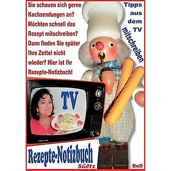 RezepteNotizbuch Kochrezepte zum Selberschreiben oder Mitschreiben aus dem TV by Sltz & Renate
