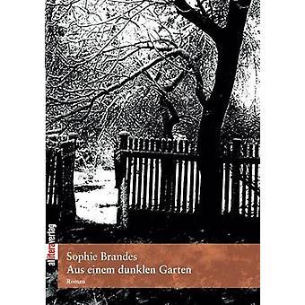 Aus einem dunklen Garten by Brandes & Sophie