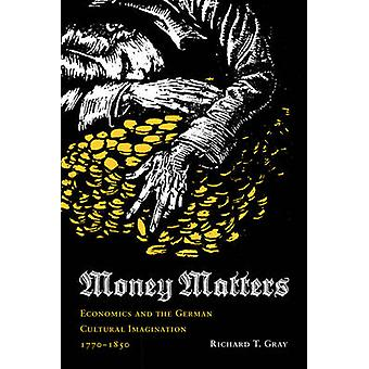 Money Matters - Economics and the German Cultural Imagination - 1770-1