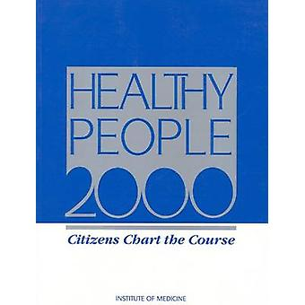 Healthy People 2000 - Citizens Chart the Course by Institute of Medici