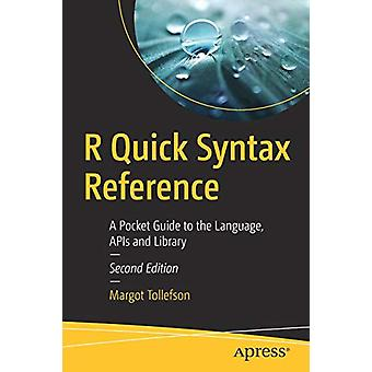 R Quick Syntax Reference - A Pocket Guide to the Language - APIs and L