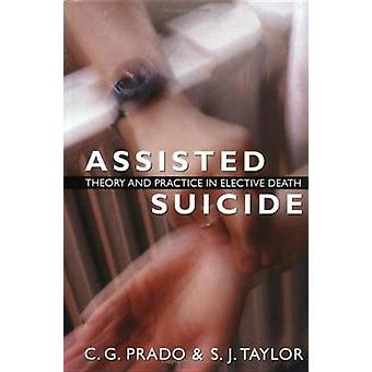 Assisted Suicide - Theory and Practice in Elective Death (2nd Revised